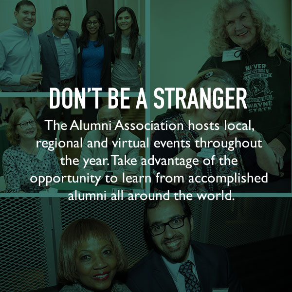 Don't be a stranger. The Alumni Association hosts local, regional, and virtual events throughout the year. Take the opportunity to engage with the university and connect with fellow alumni.