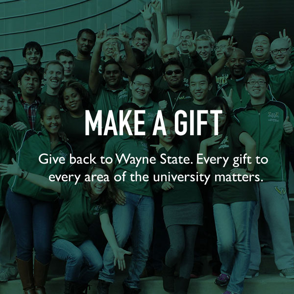Make a gift. Give back to Wayne State. Every gift to every area of the university matters.