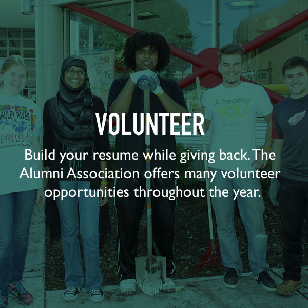 Volunteer. Build your resume while giving back. The Alumni Association offers many volunteer opportunities throughout the year.