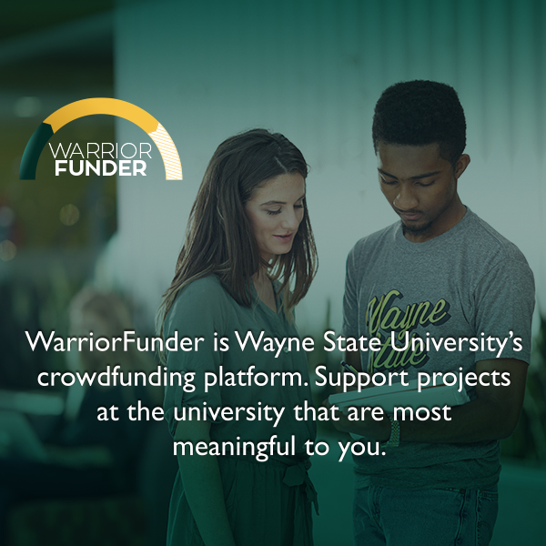 WarriorFunder. Wayne State's official crowdfunding platform helps student groups, organizations and teams bring projects to life. Promote your project to the campus community and raise funds directly to your WSU account.